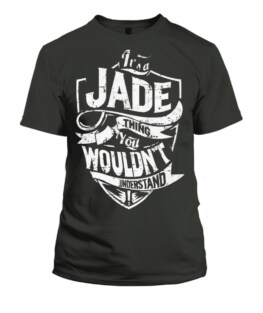 A Jade Thing You Wouldnt Understand TShirt