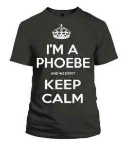 a Phoebe and We Dont Keep Calmquot TShirt