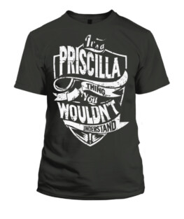A Priscilla Thing You Would