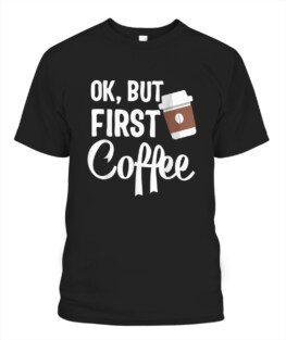 Ok but first Coffee Addict Mothers