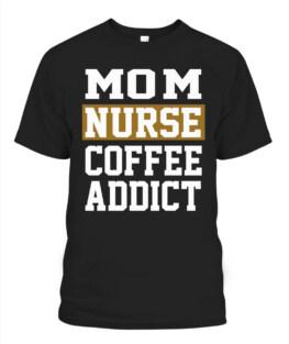 MOM NURSE COFFEE ADDICT