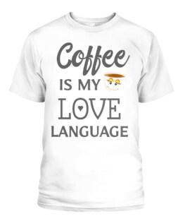 COFFEE IS MY LOVE LANGUAGE ESPRESSO LOVERS CAFFEINE ADDICT  PREMIUM T-SHIRT