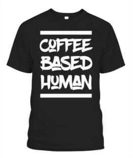 Coffee Based Human Coffee Addict Coffeine