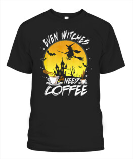 Even Witches Need Coffee Halloween Witch Caffeine Addict T-Shirt