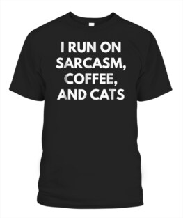 I Run On Sarcasm Coffee And Cats t-shirt - Coffee Addict