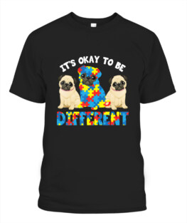 Its Okay To Be Different Pug Lover Autism Awareness Gifts T-Shirt