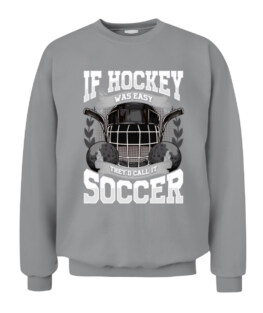 Funny If Hockey Was Easy Theyd Call It Soccer