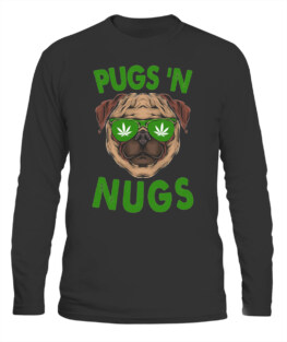 PUG CANNABIS DOG LOVER PUGS N NUGS CUTE MARIJUANA GIFT LONG SLEEVE T-SHIRT