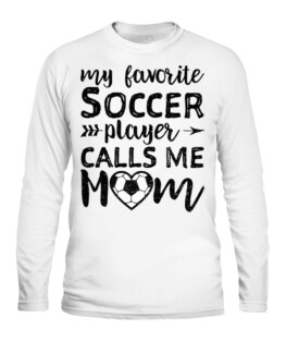 MY FAVORITE SOCCER PLAYER CALLS ME MOM - MOTHER'S DAY LONG SLEEVE T-SHIRT