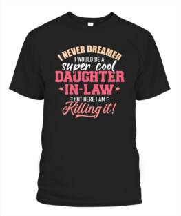 I never dreamed I would be a super cool daughter-in-law Funny Family Gifts for Son Mom Father Daughter
