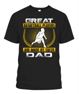Funny great basketball player are made by their dad graphic tee shirts gifts for basketball lover