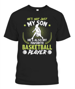 Funny hes not just my son hes also my favorite basketball player graphic tee shirts gifts for basketball lover