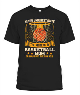 Funny never underestimate the pride of a basketball mom graphic tee shirts gifts for basketball lover