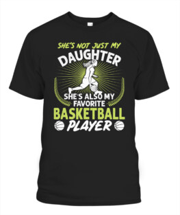 Funny shes not just my daughter shes also my favorite basketball player graphic tee shirts gifts for basketball lover