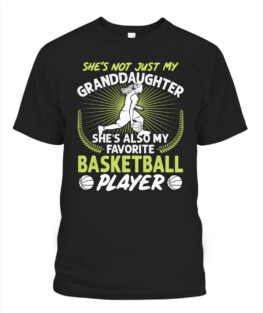 Funny shes not just my granddaughter shes also my favorite basketball player graphic tee shirts gifts for basketball lover