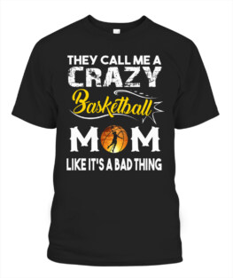 Funny they call me a crazy basketball mom graphic tee shirts gifts for basketball lover