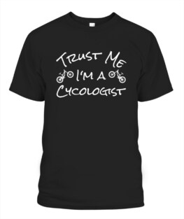 Funny Trust me Im a cycologist MTB bicycle Graphic tee shirt for biker men women