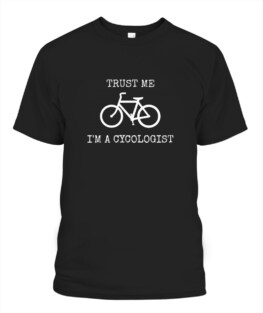 Funny Trust me I am a Cycologist Graphic tee shirt for biker men women