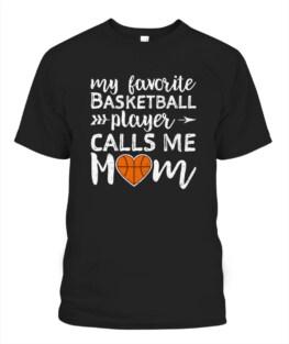 Funny Basketball Mom My Favorite Basketball Player Calls Me Mom graphic tee shirt gifts