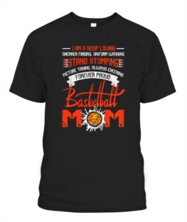 Funny Forever Proud Basketball Mom T Shirt Mom graphic tee shirt gifts