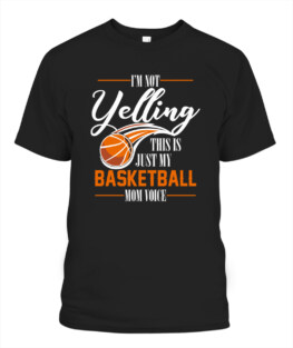 Funny Im Not yelling this is just my Basketball Mom Voice graphic tee shirt gifts