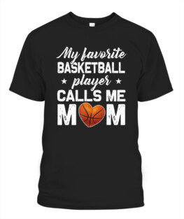 Funny My Favorite Basketball Player Calls Me Mom graphic tee shirt gifts