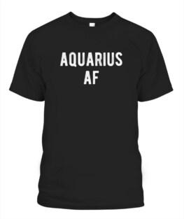 Aquarius AF T Shirt January February Birthday Zodiac Pride, Funny Aquarius Graphic Tee Shirt Gifts