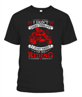 I dont need therapy I just need to go riding funny motorbike riding bikers graphic tee gifts