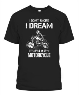 I dont snore I dream Im a motorcycle funny motorbike riding bikers graphic tee gifts