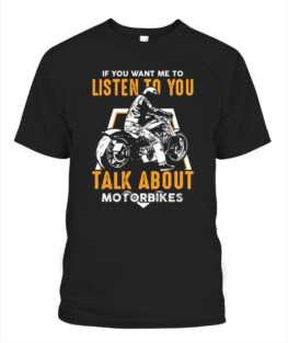 If you want to me listen to you talk about motorbikes funny motorbike riding bikers graphic tee gifts