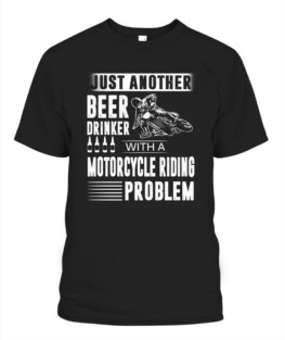 Just another beer drinker with a motorcycle riding problem funny motorbike riding bikers graphic tee gifts