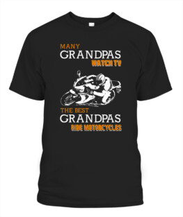 Many grandpas watch tv the best grandpas ride motorcycles funny motorbike riding bikers graphic tee gifts