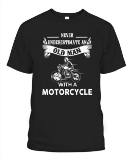 Never underestimate an old man with a motorcycle funny motorbike riding bikers graphic tee gifts