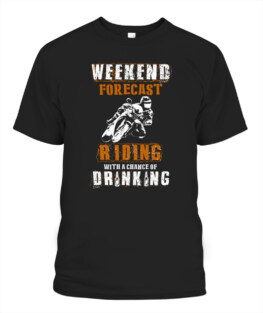 Weekend forecast Riding with a chance of Drinking funny motorbike riding bikers graphic tee gifts