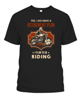 Yes I do have a retirement plan I plan to go riding funny motorbike riding bikers graphic tee gifts