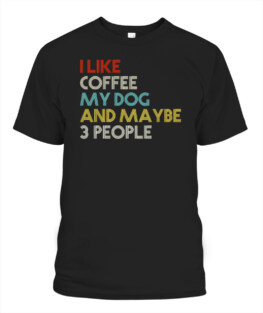 I Like Coffee, My Dog And Maybe 3 People