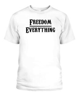 FREEDOM OVER EVERYTHING SHIRT