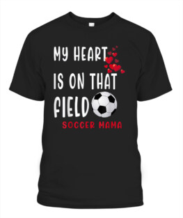 My heart is on that field Soccer Mama Soccer Mom Mother Day T-Shirt