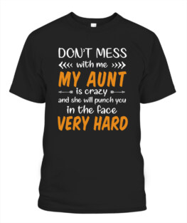 Dont mess with me my aunt is crazy Adult TShirt Hoodie Sweatshirt Full Size