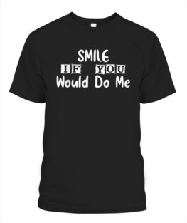 Smile If You Would Do Me Funny For Mothers Day T-Shirt