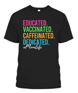 Educated Vaccinated Caffeinated Dedicated Mom Mothers Day T-Shirt