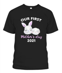 Our First Mother's day 2021 Mothers day Newborn Baby Mom Shirt
