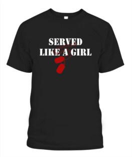 Served Like A Girl T-shirt Military Veterans Memorial Day Veteran Memorial's Day TShirt Hoodie Adult S-5XL