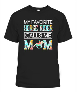 My Favorite Horse Rider Calls Me Mom Funny Mothers Day TShirt Gifts for Mom Full Size S-5XL