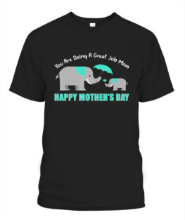 You Are Doing A Great Job Mommy Happy Mothers Day Mama Moms TShirt Gifts for Mom Full Size S-5XL