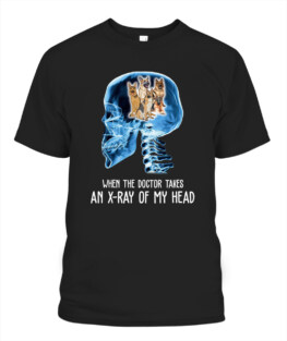 RD When the Doctor takes an X-Ray of my Head shirt German Shepherd