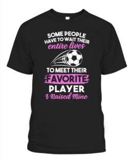 -I Raised My Favorite Soccer Player Shirt For Mom and Dad