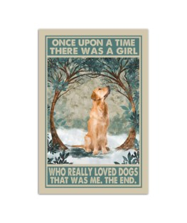 """Once upon a time there was a girl who really loved dogs Wall Poster Vertical 7x11"""" 16x24"""" 24x36"""""""
