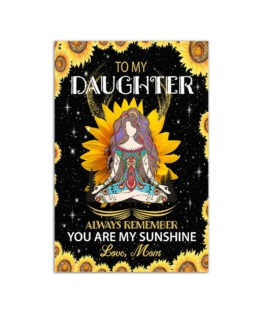 """To my daughter always remember you are my sunshine love mom Wall Poster Vertical 7x11"""" 16x24"""" 24x36"""""""