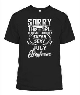 Women Sorry this girl taken by July boyfriend T Shirt Sweatshirt Hoodie birthday gifts t shirt